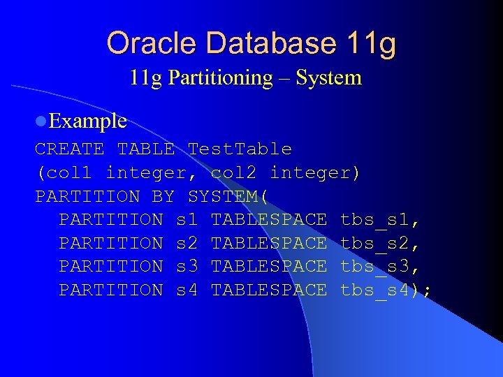 Oracle Database 11 g Partitioning – System l. Example CREATE TABLE Test. Table (col