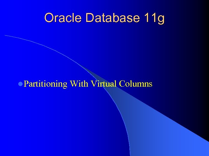 Oracle Database 11 g l. Partitioning With Virtual Columns