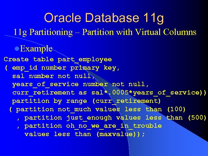 Oracle Database 11 g Partitioning – Partition with Virtual Columns l. Example Create table