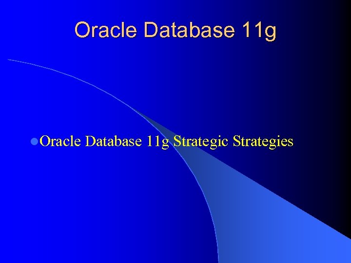 Oracle Database 11 g l. Oracle Database 11 g Strategic Strategies