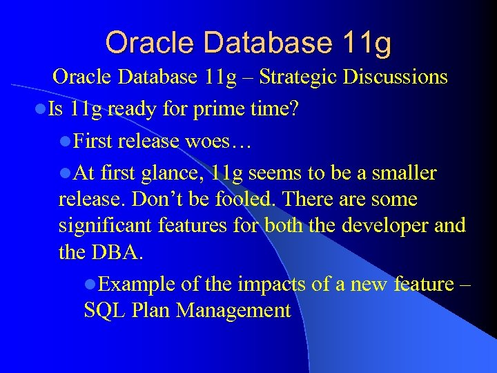 Oracle Database 11 g – Strategic Discussions l. Is 11 g ready for prime