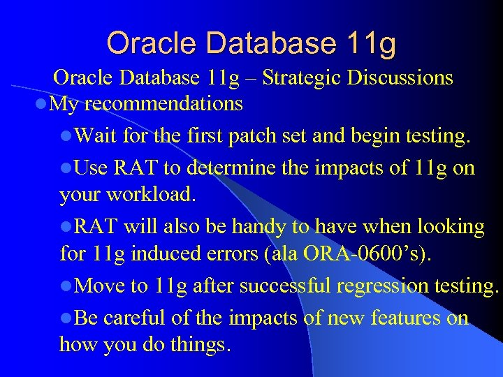 Oracle Database 11 g – Strategic Discussions l. My recommendations l. Wait for the