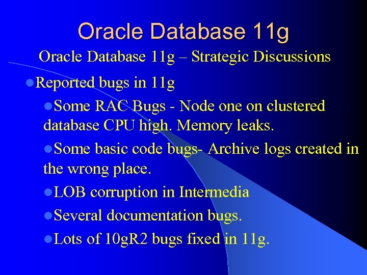 Oracle Database 11 g – Strategic Discussions l. Reported bugs in 11 g l.