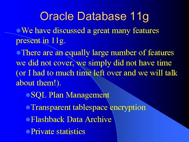 Oracle Database 11 g l. We have discussed a great many features present in