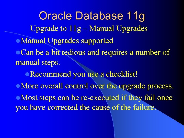 Oracle Database 11 g Upgrade to 11 g – Manual Upgrades l. Manual Upgrades