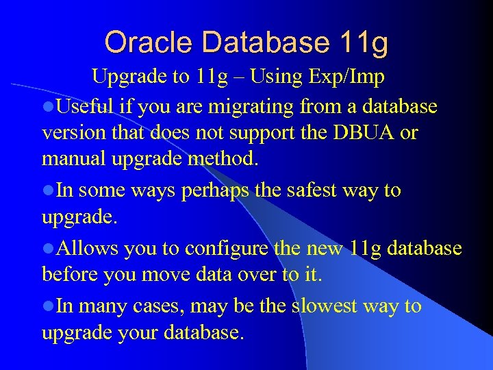 Oracle Database 11 g Upgrade to 11 g – Using Exp/Imp l. Useful if