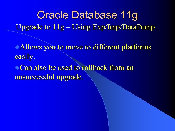 Oracle Database 11 g Upgrade to 11 g – Using Exp/Imp/Data. Pump l. Allows