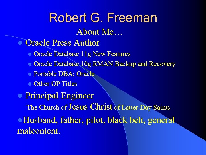 Robert G. Freeman About Me… l Oracle Press Author Oracle Database 11 g New