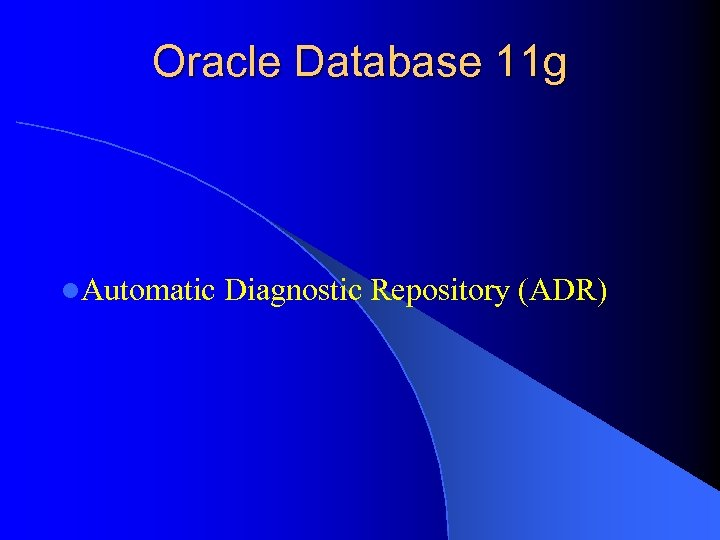 Oracle Database 11 g l. Automatic Diagnostic Repository (ADR)