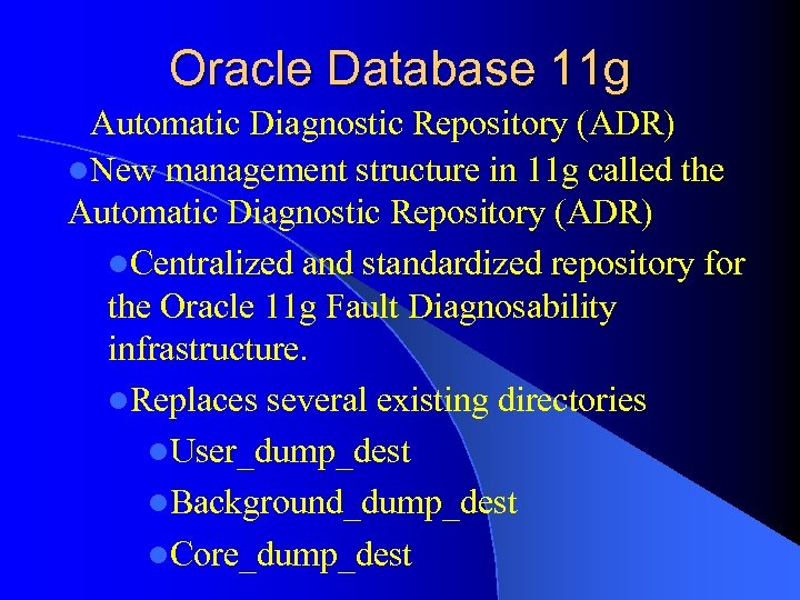 Oracle Database 11 g Automatic Diagnostic Repository (ADR) l. New management structure in 11