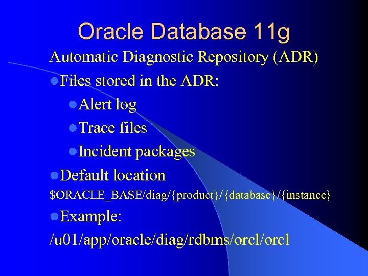 Oracle Database 11 g Automatic Diagnostic Repository (ADR) l. Files stored in the ADR: