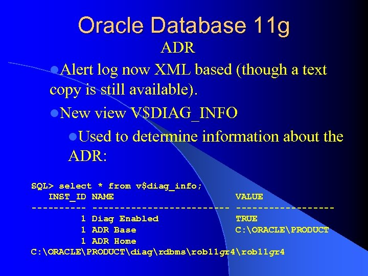 Oracle Database 11 g ADR l. Alert log now XML based (though a text