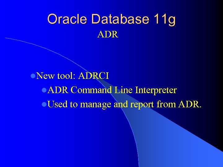 Oracle Database 11 g ADR l. New tool: ADRCI l. ADR Command Line Interpreter