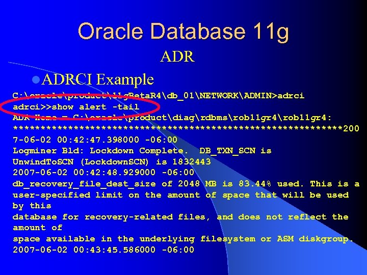 Oracle Database 11 g ADR l. ADRCI Example C: oracleproduct11 g. Beta. R 4db_01NETWORKADMIN>adrci>>show