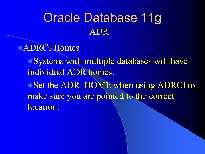 Oracle Database 11 g ADR l. ADRCI Homes l. Systems with multiple databases will