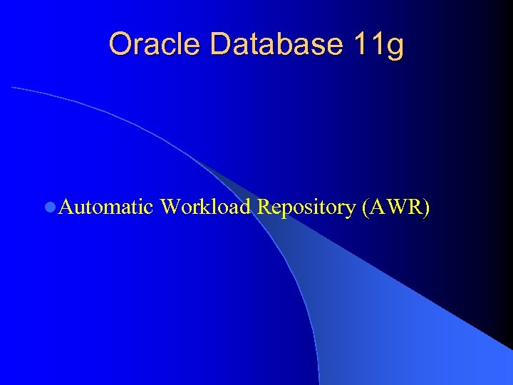 Oracle Database 11 g l. Automatic Workload Repository (AWR)