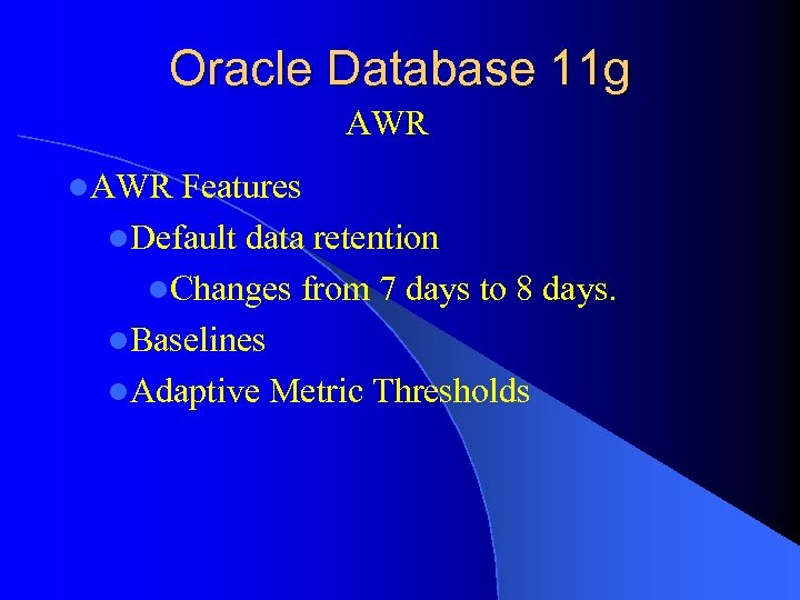 Oracle Database 11 g AWR l. AWR Features l. Default data retention l. Changes