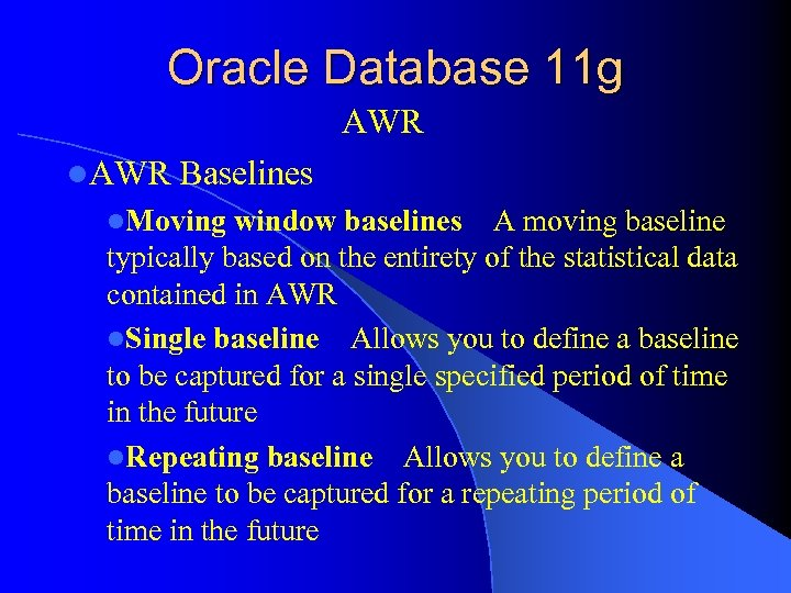 Oracle Database 11 g AWR l. AWR Baselines l. Moving window baselines A moving baseline