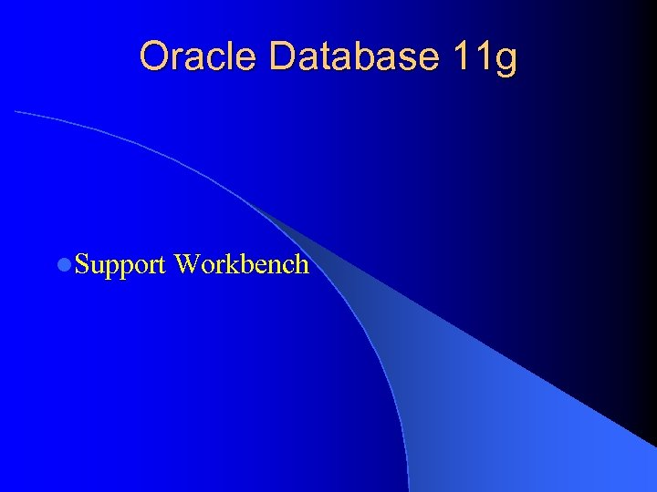 Oracle Database 11 g l. Support Workbench
