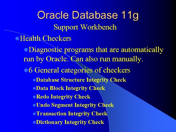 Oracle Database 11 g Support Workbench l. Health Checkers l. Diagnostic programs that are