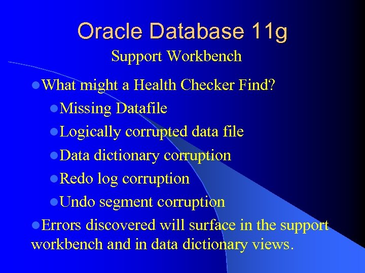 Oracle Database 11 g Support Workbench l. What might a Health Checker Find? l.