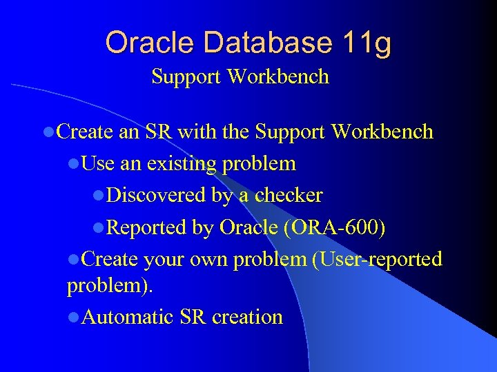 Oracle Database 11 g Support Workbench l. Create an SR with the Support Workbench
