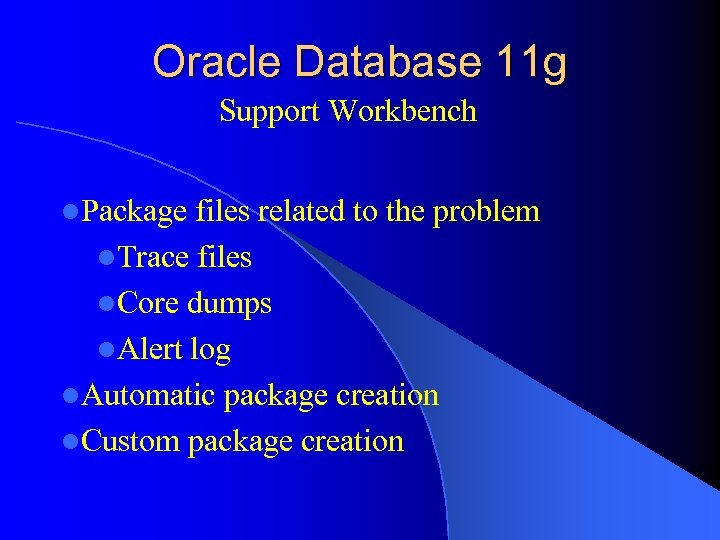 Oracle Database 11 g Support Workbench l. Package files related to the problem l.
