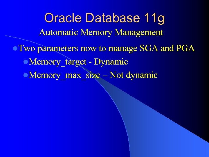 Oracle Database 11 g Automatic Memory Management l. Two parameters now to manage SGA
