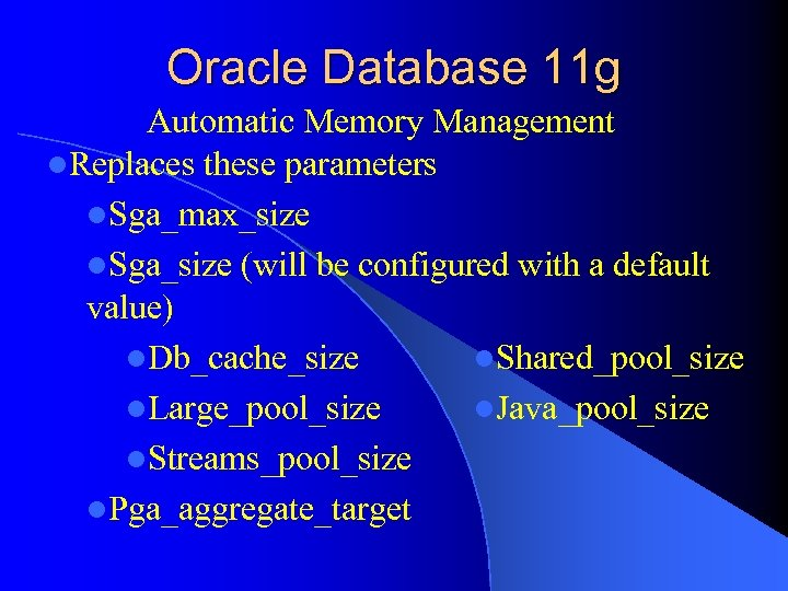 Oracle Database 11 g Automatic Memory Management l. Replaces these parameters l. Sga_max_size l.