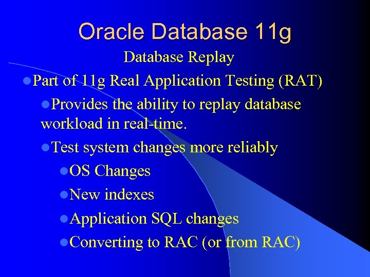 Oracle Database 11 g Database Replay l. Part of 11 g Real Application Testing