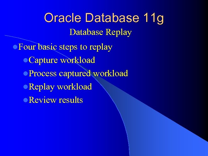 Oracle Database 11 g Database Replay l. Four basic steps to replay l. Capture