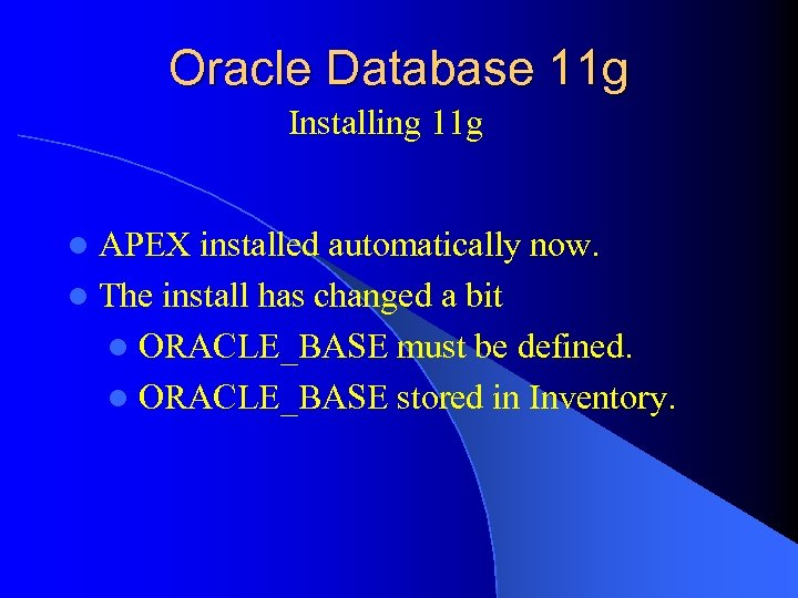 Oracle Database 11 g Installing 11 g APEX installed automatically now. l The install