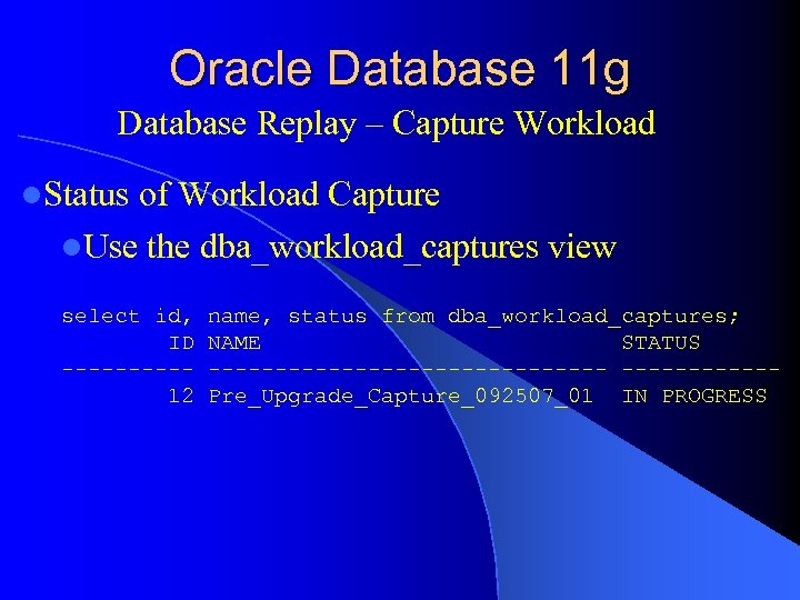 Oracle Database 11 g Database Replay – Capture Workload l. Status of Workload Capture