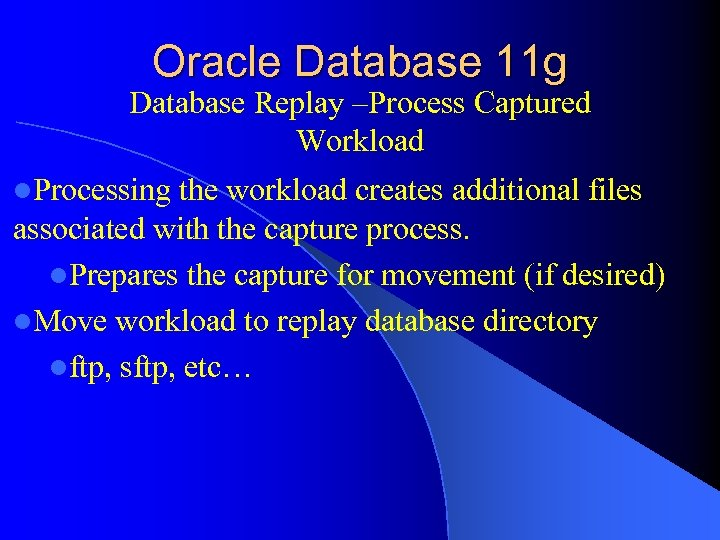 Oracle Database 11 g Database Replay –Process Captured Workload l. Processing the workload creates