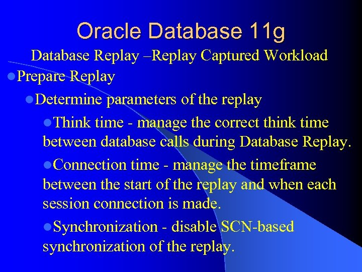 Oracle Database 11 g Database Replay –Replay Captured Workload l. Prepare Replay l. Determine