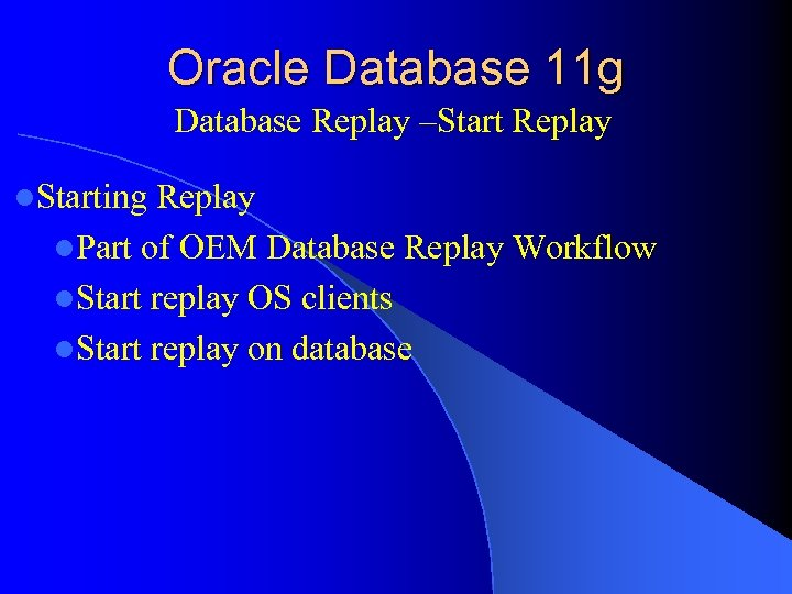 Oracle Database 11 g Database Replay –Start Replay l. Starting Replay l. Part of
