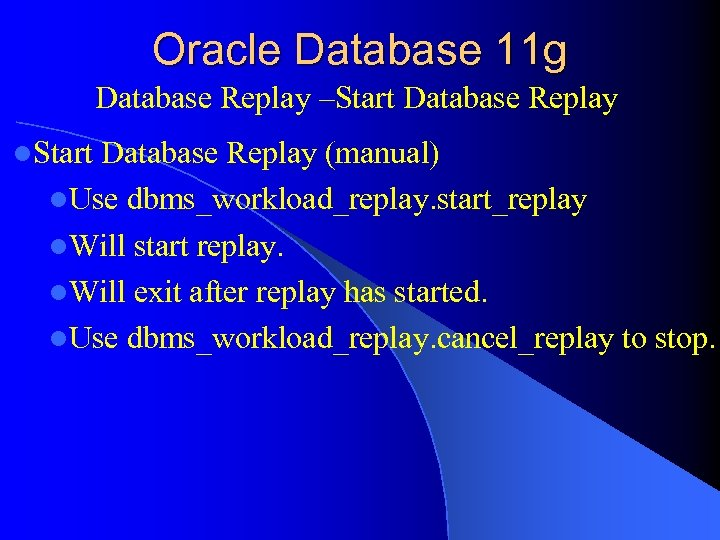 Oracle Database 11 g Database Replay –Start Database Replay l. Start Database Replay (manual)
