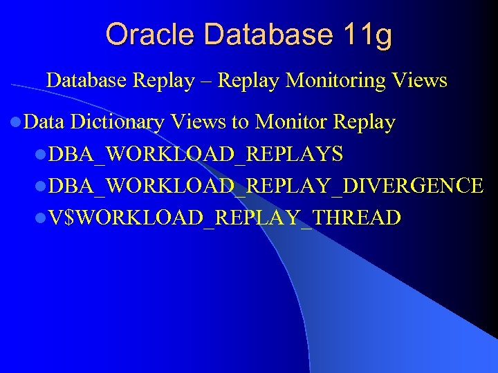 Oracle Database 11 g Database Replay – Replay Monitoring Views l. Data Dictionary Views
