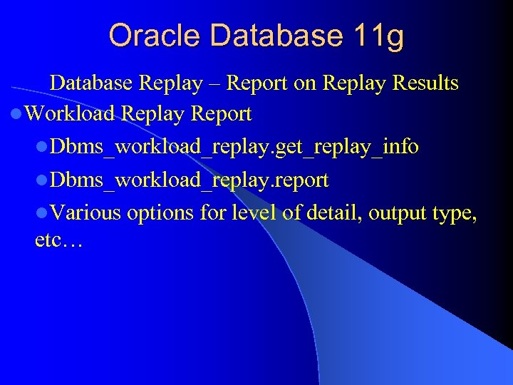 Oracle Database 11 g Database Replay – Report on Replay Results l. Workload Replay