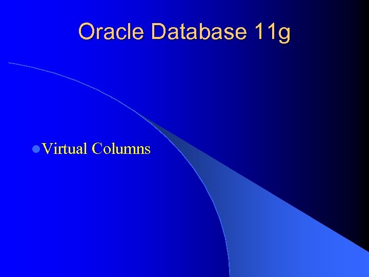 Oracle Database 11 g l. Virtual Columns