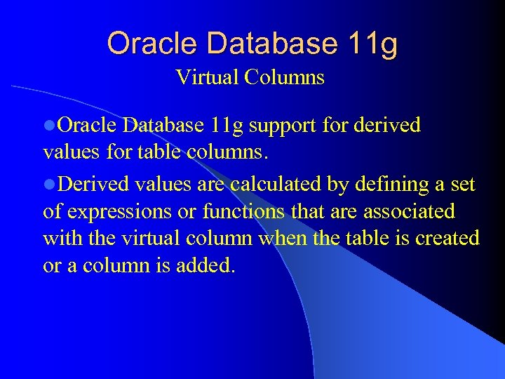 Oracle Database 11 g Virtual Columns l. Oracle Database 11 g support for derived