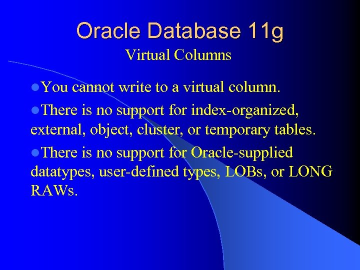 Oracle Database 11 g Virtual Columns l. You cannot write to a virtual column.