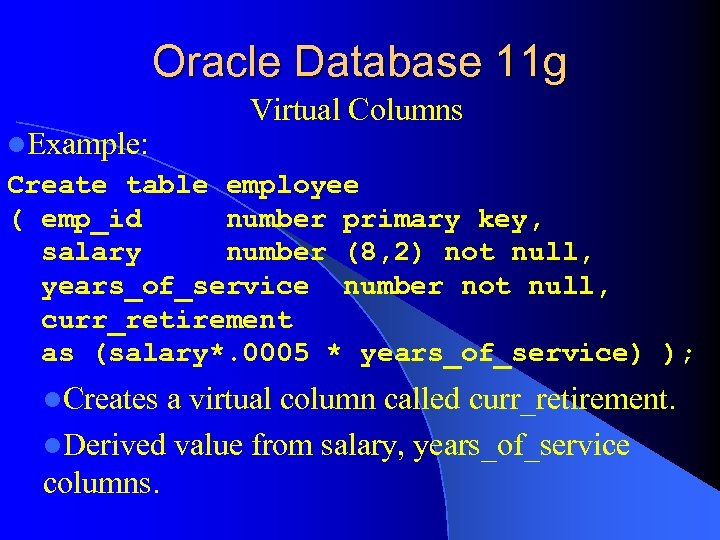 Oracle Database 11 g l. Example: Virtual Columns Create table employee ( emp_id number