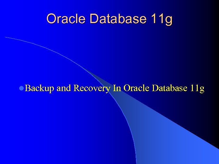 Oracle Database 11 g l. Backup and Recovery In Oracle Database 11 g