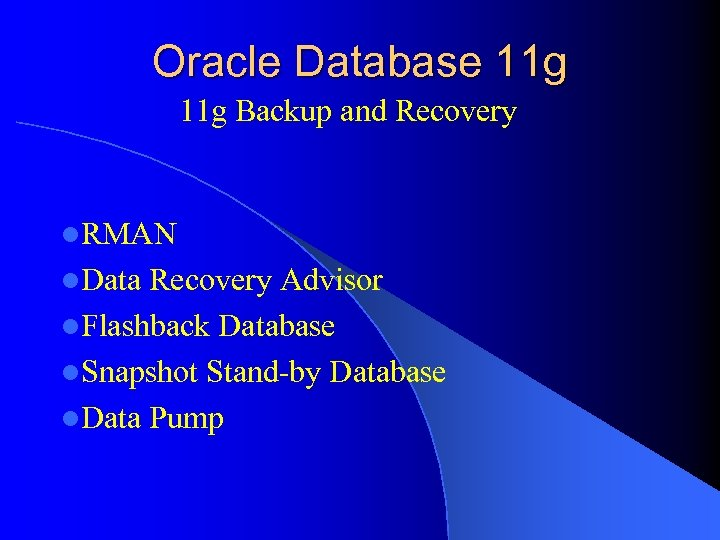 Oracle Database 11 g Backup and Recovery l. RMAN l. Data Recovery Advisor l.