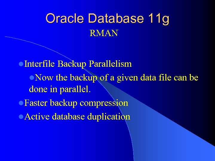 Oracle Database 11 g RMAN l. Interfile Backup Parallelism l. Now the backup of