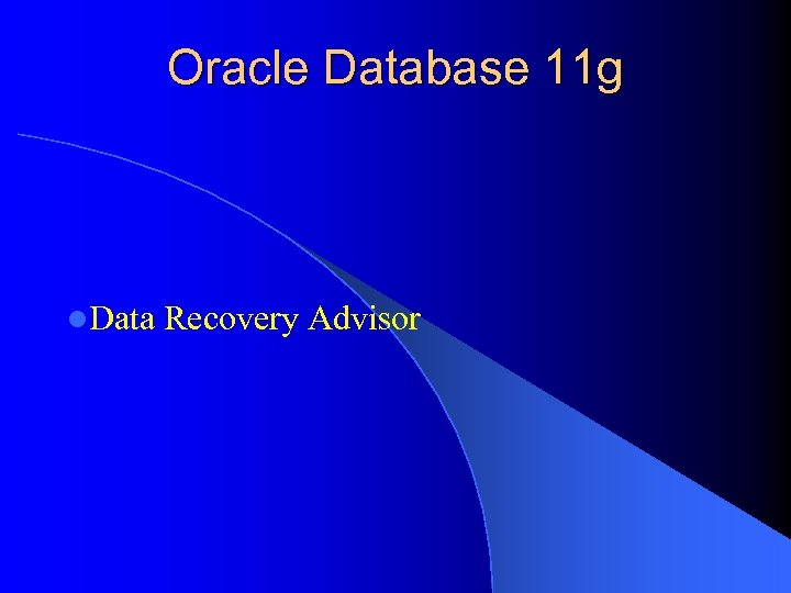Oracle Database 11 g l. Data Recovery Advisor