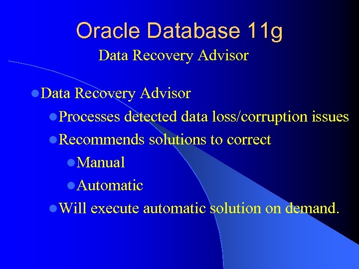 Oracle Database 11 g Data Recovery Advisor l. Processes detected data loss/corruption issues l.