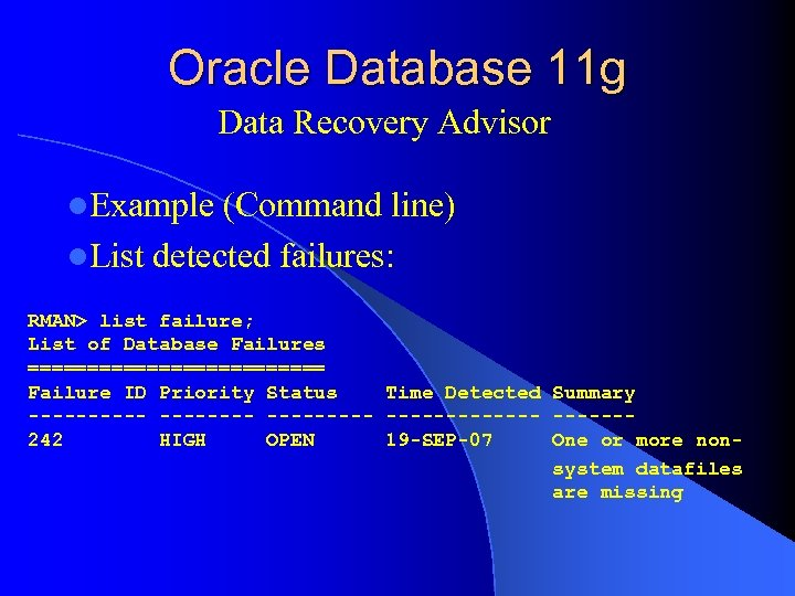 Oracle Database 11 g Data Recovery Advisor l. Example (Command line) l. List detected