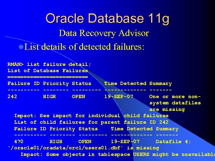 Oracle Database 11 g Data Recovery Advisor l. List details of detected failures: RMAN>